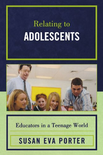 Relating to Adolescents: Educators in a Teenage World