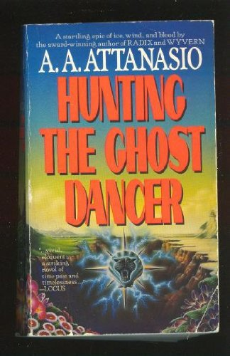 Hunting the Ghost Dancer A. A. Attanasio