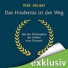 Das Hindernis ist der Weg: Mit der Philosophie der Stoiker zum Triumph Hörbuch von Ryan Holiday Gesprochen von: Sebastian Walch