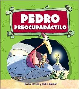 Pedro Preocupadactilo (Dinosaurios / Dinosaurs) (Spanish Edition