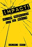 IMPACT!: Deliver Presentations That Get Results