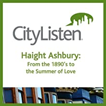 San Francisco: Haight Ashbury Audio Tour: From the 1890s to the Summer of Love (       UNABRIDGED) by City Listen Audio Narrated by Greg Pabst