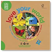 Love Your World: How to Take Care of the Plants, the Animals, and the Planet