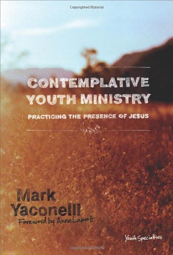 Contemplative Youth Ministry: Practicing the Presence of...