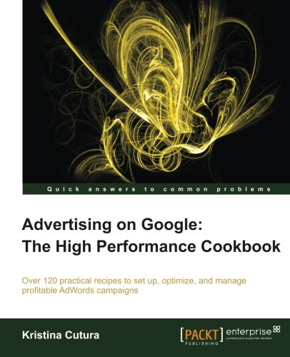 Advertising On Google: The High Performance Cookbook