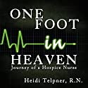 One Foot in Heaven, Journey of a Hospice Nurse Audiobook by Heidi Telpner Narrated by Lori J. Moran