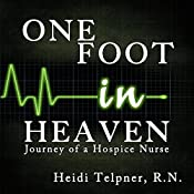 One Foot in Heaven, Journey of a Hospice Nurse | [Heidi Telpner]