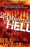 23 Minutes In Hell: One Mans Story About What He Saw, Heard, and Felt in that Place of Torment