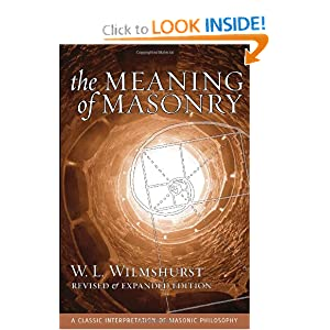 The Meaning of Masonry, Revised Edition (Agapa Masonic Classics) W. L. Wilmshurst, Shawn Eyer and Robert G. Davis