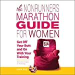 The Nonrunner's Marathon Guide for Women: Get Off Your Butt and On with Your Training | Dawn Dais