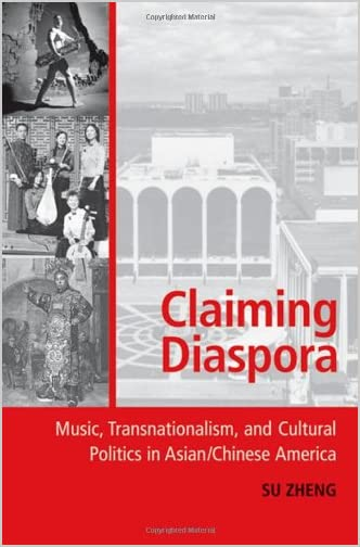 Claiming Diaspora : Music, Transnationalism, and Cultural Politics in Asian/Chinese America