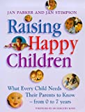 Raising Happy Children: What Every Child Needs Their Parents to Know - From 0-7 years
