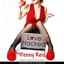 Love Hacked: A Reluctant Romance: Knitting in the City, Book 3 Audiobook by Penny Reid Narrated by Devra Woodward