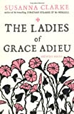 Susanna Clarke The Ladies of Grace Adieu: and Other Stories