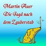 Die Jagd nach dem Zauberstab | Martin Auer