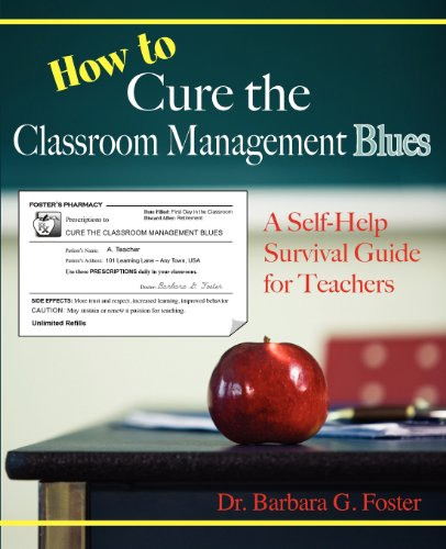 How to Cure the Classroom Management Blues: A Self-Help Survival Guide for Teachers