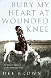 Bury My Heart at Wounded Knee: An Indian History of the American West (Arena Books) (0099526409) by Brown, Dee Alexander