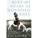 Bury My Heart At Wounded Knee: An Indian History of the American Westby Dee Brown