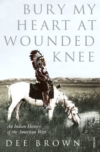 bury-my-heart-at-wounded-knee-an-indian-history-of-the-american-west-arena-books