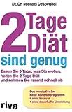 2 Tage Di�t sind genug: Essen Sie 5 Tage, was Sie wollen, halten Sie 2 Tage Di�t und nehmen Sie rasend schnell ab. Das revolution�re neue Abnehmprogramm