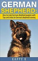German Shepherd Training: How to Train German Shepherd Puppies with Tips & Tricks for German Shepherd Training (German Shepherd Training, german shepherd, german shepherds)