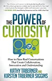 The Power of Curiosity: How to Have Real Conversations that create Collaboration, Innovation and Understanding