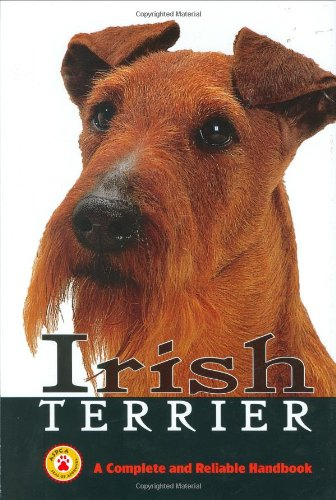 Irish Terrier: A Complete And Reliable Handbook (Complete Handbook)