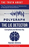 The Truth About the Psychophysiological Detection of Deception Examination (Polygraph): Everything You Ever Wanted to Know About Lie Detector Tests: A ... Author & Polygraph Administrators Knowl