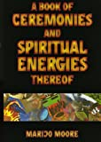 A Book of Ceremonies and Spiritual Energies Thereof (Plus Cards) (0976758172) by MariJo Moore