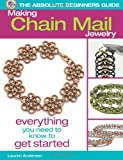 Lauren Andersen Absolute Beginners Guide: Making Chain Mail Jewelry (The Absolute Beginner's Guide)