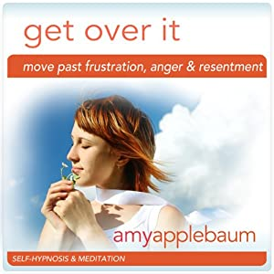 Get Over It (Self-Hypnosis & Meditation): Move Past Frustration, Anger, & Resentment | [Amy Applebaum]
