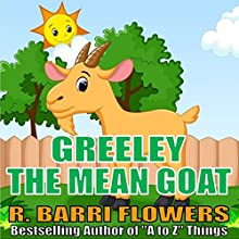 Greeley the Mean Goat (A Children's Picture Book) (       UNABRIDGED) by  R. Barri Flowers Narrated by  Jennifer Gunnerson