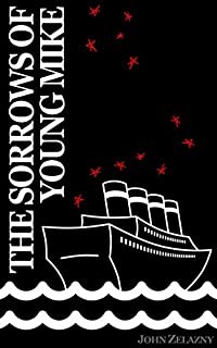 The Sorrows Of Young Mike by John Zelazny ebook deal