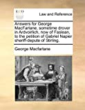 img - for Answers for George MacFarlane, sometime drover in Ardvoirlich, now of Faslean, to the petition of Gabriel Napier sheriff-depute of Stirling. book / textbook / text book
