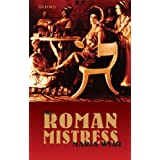 The Roman Mistress: Ancient and Modern Representationsby Maria Wyke