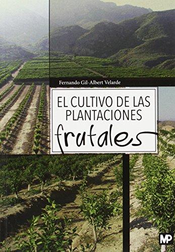 El cultivo de las plantaciones frutales (Agricultura (mundi Prensa))