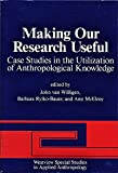 img - for Making Our Research Useful: Case Studies In The Utilization Of Anthropological Knowledge (Westview Special Studies in Applied Anthropology) book / textbook / text book