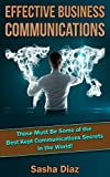 Effective Business Communications Skills: These Must Be Some Of The Best Kept Communications Secrets In The World!