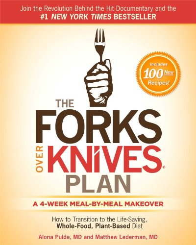 The Forks Over Knives Plan: A 4-Week Transition to a Whole-Food, Plant-Based Diet