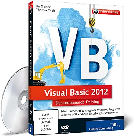 Visual Basic 2012 - Der umfassende Training - In 12 Stunden zum eigenen Windows-Programm - inkl. GUI-Design mit WPF und Windows Store Apps (PC+MAC+Linux)