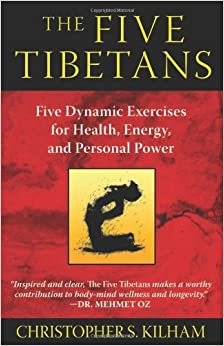 The Five Tibetans: Five Dynamic Exercises for Health, Energy, and