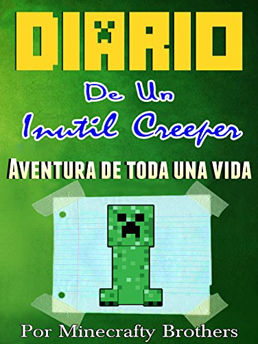 Minecraft en Español: Diario de un Inutil Creeper 1-Aventura de toda una vida (Cómics y manga Infantil y juvenil Minecraft en Español)