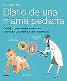 Diario de una mam� pediatra (Fixed Layout): Consejos profesionales y an�cdotas personales para disfrutar de la maternidad