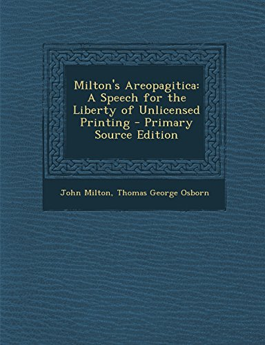Milton's Areopagitica: A Speech for the Liberty of Unlicensed Printing