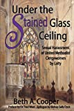 img - for Under the Stained Glass Ceiling: Sexual Harassment of United Methodist Clergywomen by Laity book / textbook / text book