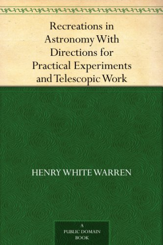 Henry White Warren - Recreations in Astronomy With Directions for Practical Experiments and Telescopic Work (English Edition)