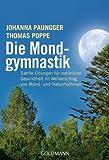 Die Mondgymnastik: Sanfte Übungen für natürliche Gesundheit - im Wellenschlag von Mond- und Naturrhythmen -