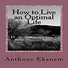 How to Live an Optimal Life (       UNABRIDGED) by Anthony Ekanem Narrated by David Angelo