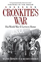 Cronkite&#39;s War: His World War II Letters Home