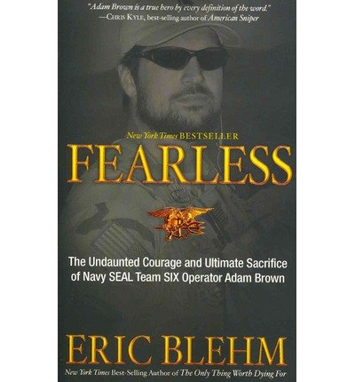 [(Fearless: The Undaunted Courage and Ultimate Sacrifice of Navy SEAL Team SIX Operator Adam Brown )] [Author: Eric Blehm] [May-2013]